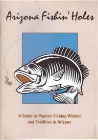image of ARIZONA FISHIN' HOLES; A Guide to Popular Fishing Waters and Facilities in Arizona