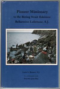 Pioneer Missionary to the Bering Strait Eskimos: Bellarmine Lafortune, S.J.