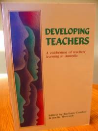 Developing Teachers; A Celebration of Teachers' Learning in Australia