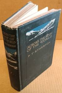 ACROSS THE ROOF OF THE WORLD: A RECORD OF SPORT AND TRAVEL THROUGH KASHMIR, GILGIT, HUNZA, THE PAMIRS, CHINESE TURKISTAN, MONGOLIA AND SIBERIA