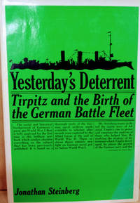 Yesterday\'s Deterrent:  Tirpitz and the Birth of the German Battle Fleet