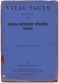 Vital Facts Concerning the African Methodist Episcopal Church Its Origins, Doctrines, Government, Usages, Polity, Progress (A Socratic Exposition) [with]: A Supplement to Vital Facts Concerning the A.M.E. Church