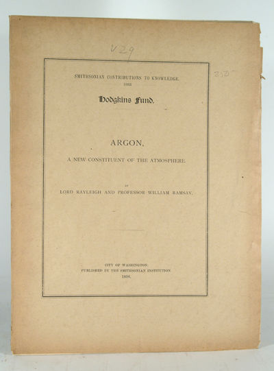 1896. RAYLEIGH, Lord, & Professor William RAMSAY. ARGON, A NEW CONSTITUENT OF THE ATMOSPHERE. Washin...