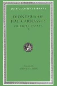 image of Dionysius of Halicarnassus: Critical Essays, Volume II. On Literary Composition. Dinarchus. Letters to Ammaeus and Pompeius (Loeb Classical Library No. 466)