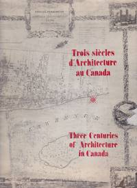 Trois siècles d'architecture au Canada  //   Three Centuries of Architecture in Canada