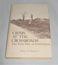 Crisis At the Crossroads  The First Day at Gettysburg