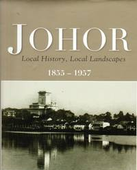 Johor: Local History, Local Landscapes, 1855-1957 by P Lim Pui Huen - Hardcover - 2009 - from The Penang Bookshelf and Biblio.com