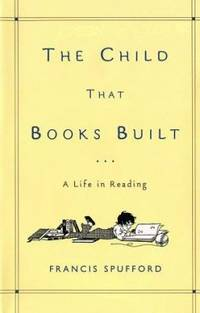 The Child That Books Built : A Life in Reading