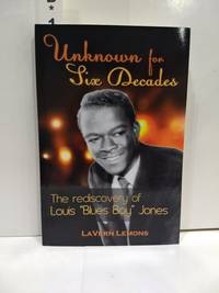 Unknown for Over Six Decades : the Rediscovery of Louis Blues Boy Jones (SIGNED)