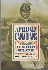 African Canadians in Union Blue  Volunteering for the Cause in America's  Civil War, Updated Edition