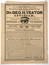 image of Spectacles_Eye Glasses... Dr. Geo. H. Yeaton Optician, Is now in Town, and takes this method to inform you that he will call at your residence with a Superior Collection of his Celebrated Perfected Spectacles_Eye-Glasses. Advertising Circular