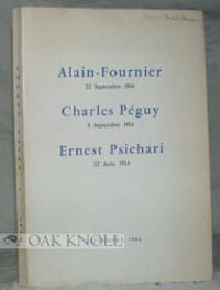 ALAIN-FOURNIER, 22 SEPTEMBRE 1914. CHARLES PÉGUY, 5 SEPTEMBRE 1914. ERNEST PSICHARI, 22 AOÛT 1914