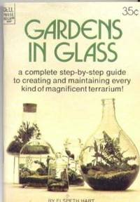 Gardens in Glass: Complete step-by-step guide to creating and maintaining every kind of magnificentm