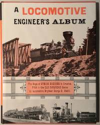 image of A Locomotive Engineer's Album - The Saga Of Steam Engines In America, Fifth In The Old Railroad Series