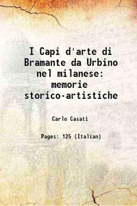 I Capi d'arte di Bramante da Urbino nel milanese: memorie storico-artistiche [Hardcover]