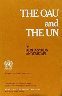 OAU and the UN: Relations Between the Organization of African Unity and the United Nations...