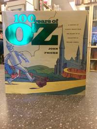 100 YEARS OF OZ - A CENTURY OF CLASSIC IMAGES FROM THE WIZARD OF OZ COLLECTION OF WILLARD CARROLL [SIGNED]