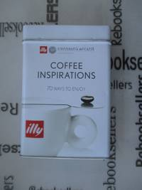 Coffee Inspirations: 70 Ways to Enjoy