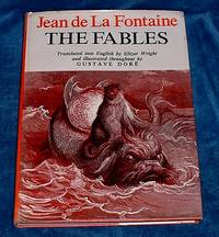 JEAN DE LA FONTAINE THE FABLES A Selection Rendered into the English Language by Elizur Wright and adorned throughout with Illustrations & Decorations after Gustave Doré