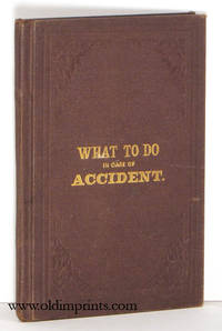 What to Do and How to Do It in Case of Accident. A Book for Everybody. Cover title: What to Do in Case of Accident.