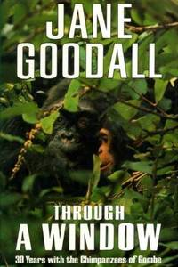 Through a Window: 30 Years with the Chimpanzees of Gombe