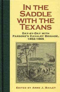 IN THE SADDLE WITH THE TEXANS : DAY-BY-DAY WITH PARSONS'S CAVALRY BRIGADE,  1862-1865