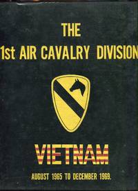 1st Air Cavalry Division: Memoirs of the First Team, Vietnam, August 1965-December 1969