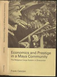 Economics and Prestige in a Maya Community: the Religious Cargo System in Zinacantan