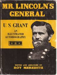 Mr. Lincoln's General U.S. Grant An Illustrated Biography by  Roy (Editor) Meredith - First Edition - 1959 - from Ed Conroy Bookseller and Biblio.com