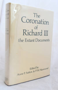 The Coronation of Richard III the Extant Documents by Anne F Sutton & P W Hammond [editors] - First Edition - 1983 - from E C Books and Biblio.com