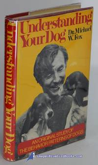 Understanding Your Dog: Everything You Want to Know About Your Dog But  Haven't Been Able to...