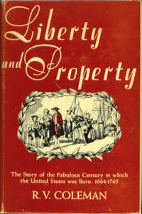 Liberty and Property by  R. V Coleman - First Edition - 1951 - from Orielis' Books and Biblio.com