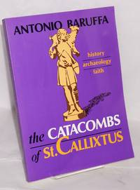 The Catacombs of St. Callixtus; history - archaeology - faith. Translation by William Purdy