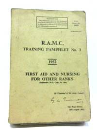R.A.M.C. Training Pamphlet No 3 1952 First Aid And Nursing For Other Ranks