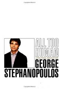 All Too Human: A Political Education by George Stephanopoulos - Hardcover - 1999 - from Fleur Fine Books and Biblio.com