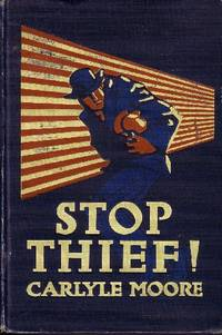 Stop Thief! by  Carlyle  George C. & Moore - Hardcover - 1913 - from Odds and Ends Shop and Biblio.com
