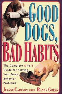 image of Good Dogs Bad Dogs Complete A- Z Guide for Solving Your Dog's Behavior  Problems