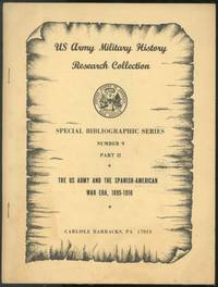 Special Bibliographic Series, Number 9, Part II: The U.S. Army and the Spanish-American War era, 1895-1910