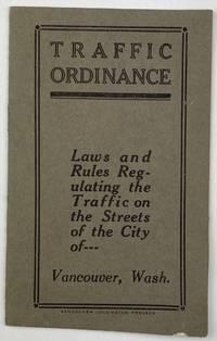 Traffic Ordinance. Laws and Rules Regulating the Traffic on the Streets of the City of Vancouver, Wash