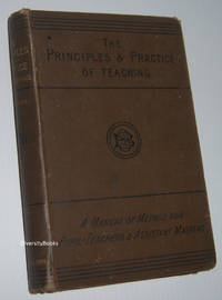 THE PRINCIPLES AND PRACTICE OF TEACHING: A Manual of Method for Pupil-Teachers and Assistant Masters