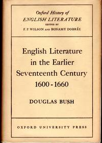 English Literature in the Earlier Seventeenth Century, 1600-1660 (Oxford History of English Literature  Volume V) by  Douglas Bush - Hardcover - 1952 - from Dorley House Books and Biblio.com