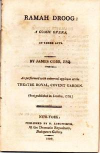 RAMAH DROOG:  A Comic Opera, in Three Acts.; As performed with universal applause at the Theatre Royal, Covent Garden.  (First published in London, 1798.)