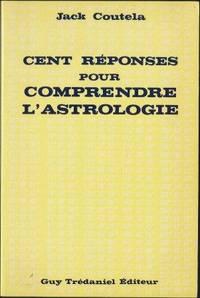 Cent réponses pour comprendre l'Astrologie