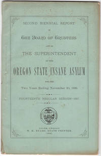 Second biennial report of the Board of Trustees and of the Superintendent of the Oregon State Insane Asylum for… by Oregon State Insane Asylum - Hardcover - 1886 - from Philadelphia Rare Books & Manuscripts Co., LLC (PRB&M)  (SKU: 40485)