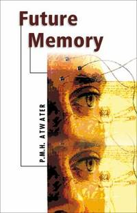 Future Memory by Atwater, P.M.H.; Rothschild, Peter R - 1999