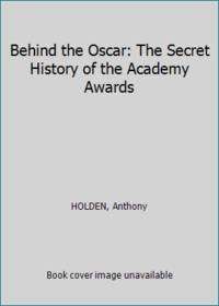 image of Behind the Oscar: The Secret History of the Academy Awards