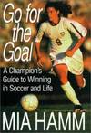 image of Go for the Goal : A Champion's Guide to Winning in Soccer and Life