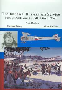 THE IMPERIAL RUSSIAN AIR SERVICE: FAMOUS PILOTS & AIRCRAFT OF WORLD WAR ONE.