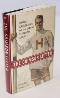 The Crimson Letter: Harvard, homosexuality, and the shaping of American culture by  Douglass Shand-Tucci - First Edition - 2003 - from Bolerium Books Inc., ABAA/ILAB and Biblio.com