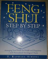 image of Feng Shui Step by Step: Arranging Your Home for Health and Happiness--with Personalized Astrological Cha rts